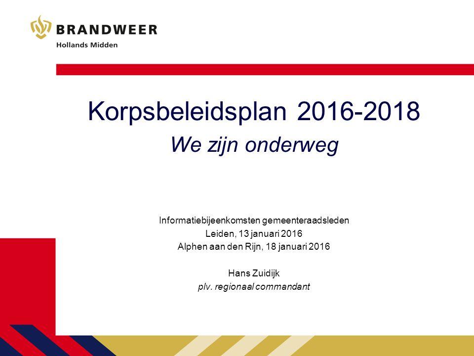 Korpsbeleidsplan 2016-2018 We zijn onderweg Informatiebijeenkomsten gemeenteraadsleden Leiden, 13 januari 2016 Alphen aan den Rijn, 18 januari 2016 Ha