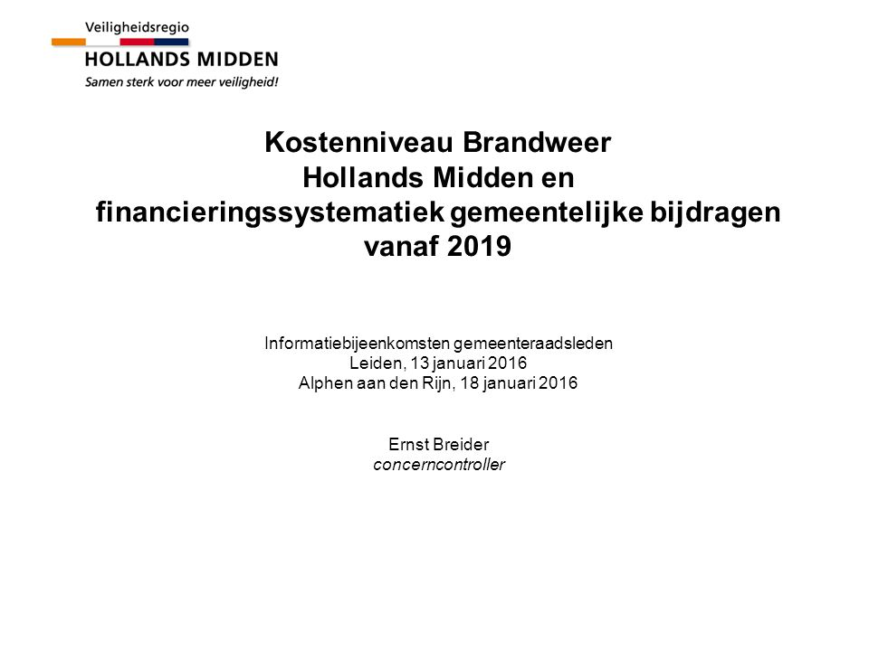 Kostenniveau Brandweer Hollands Midden en financieringssystematiek gemeentelijke bijdragen vanaf 2019 Informatiebijeenkomsten gemeenteraadsleden Leide