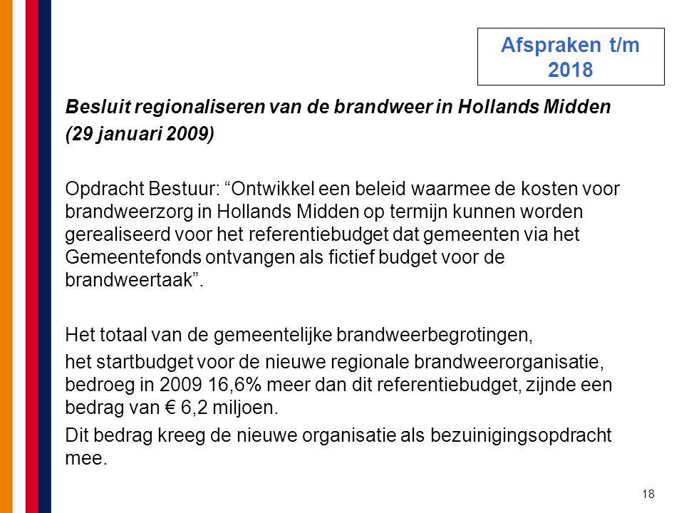 """18 Besluit regionaliseren van de brandweer in Hollands Midden (29 januari 2009) Opdracht Bestuur: """"Ontwikkel een beleid waarmee de kosten voor brandwe"""