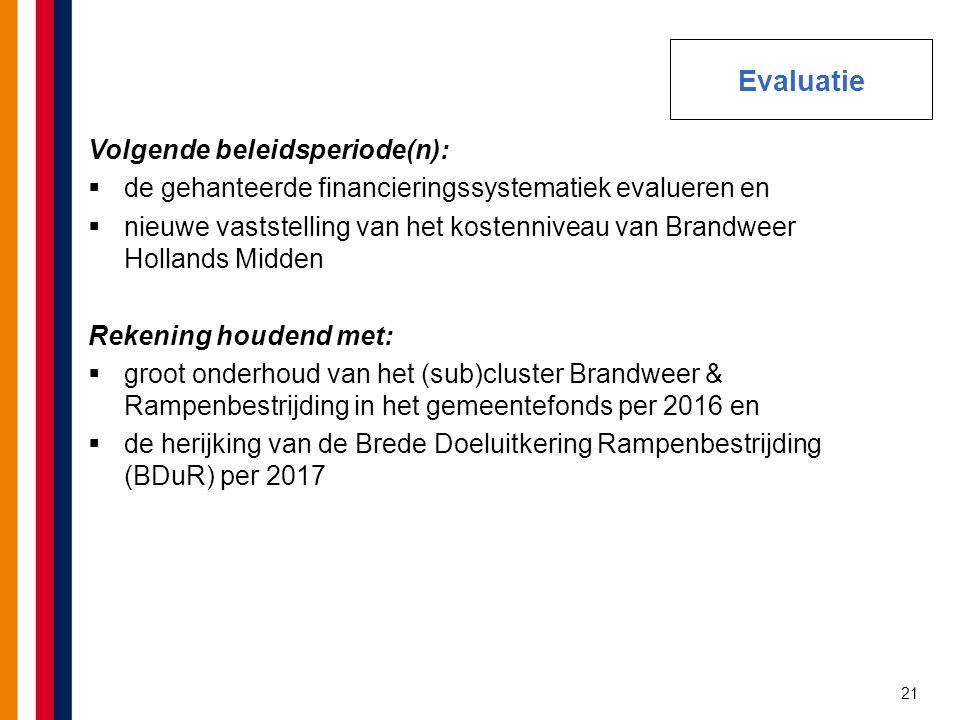 21 Volgende beleidsperiode(n):  de gehanteerde financieringssystematiek evalueren en  nieuwe vaststelling van het kostenniveau van Brandweer Holland