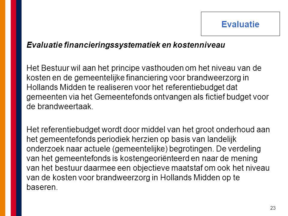 23 Evaluatie financieringssystematiek en kostenniveau Het Bestuur wil aan het principe vasthouden om het niveau van de kosten en de gemeentelijke fina