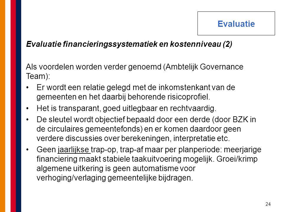 24 Evaluatie financieringssystematiek en kostenniveau (2) Als voordelen worden verder genoemd (Ambtelijk Governance Team): Er wordt een relatie gelegd
