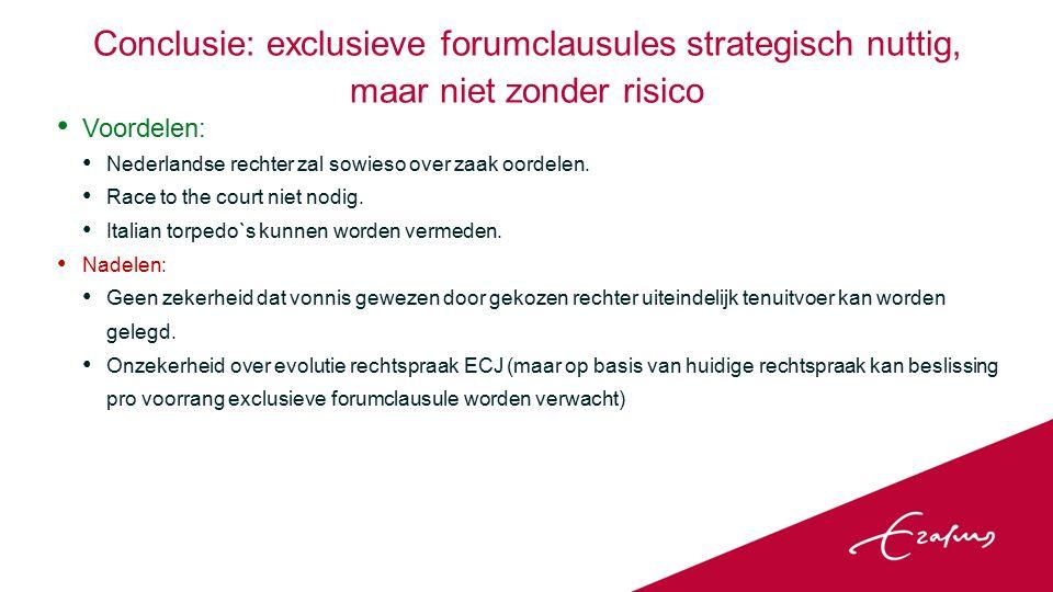 Conclusie: exclusieve forumclausules strategisch nuttig, maar niet zonder risico Voordelen: Nederlandse rechter zal sowieso over zaak oordelen.