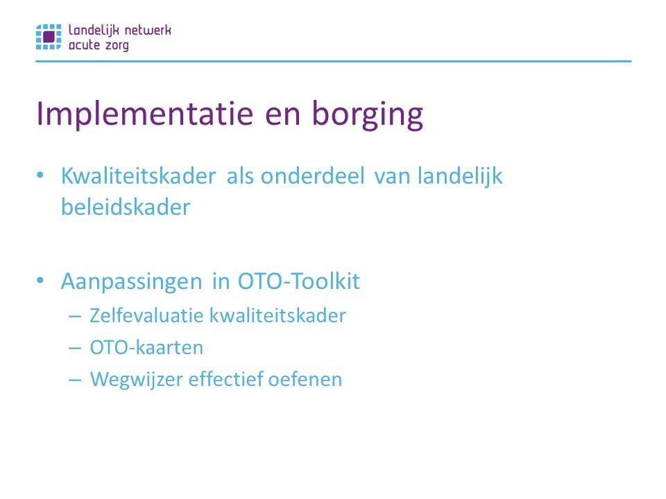 Implementatie en borging Kwaliteitskader als onderdeel van landelijk beleidskader Aanpassingen in OTO-Toolkit – Zelfevaluatie kwaliteitskader – OTO-kaarten – Wegwijzer effectief oefenen