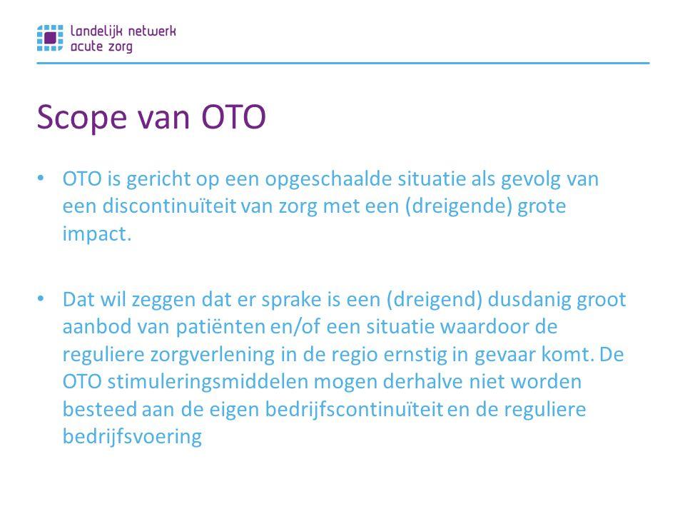 Scope van OTO OTO is gericht op een opgeschaalde situatie als gevolg van een discontinuïteit van zorg met een (dreigende) grote impact.