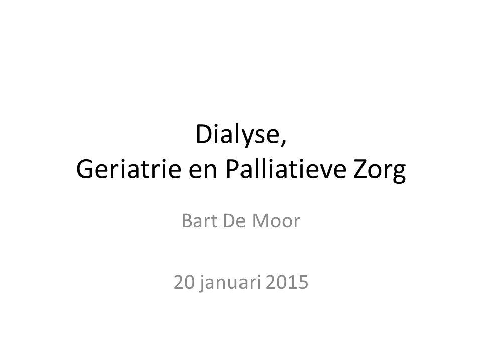 Dialyse, Geriatrie en Palliatieve Zorg Bart De Moor 20 januari 2015