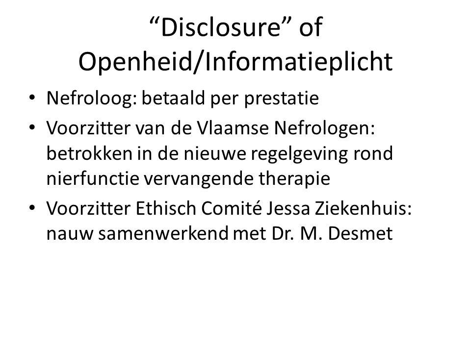 Disclosure of Openheid/Informatieplicht Nefroloog: betaald per prestatie Voorzitter van de Vlaamse Nefrologen: betrokken in de nieuwe regelgeving rond nierfunctie vervangende therapie Voorzitter Ethisch Comité Jessa Ziekenhuis: nauw samenwerkend met Dr.