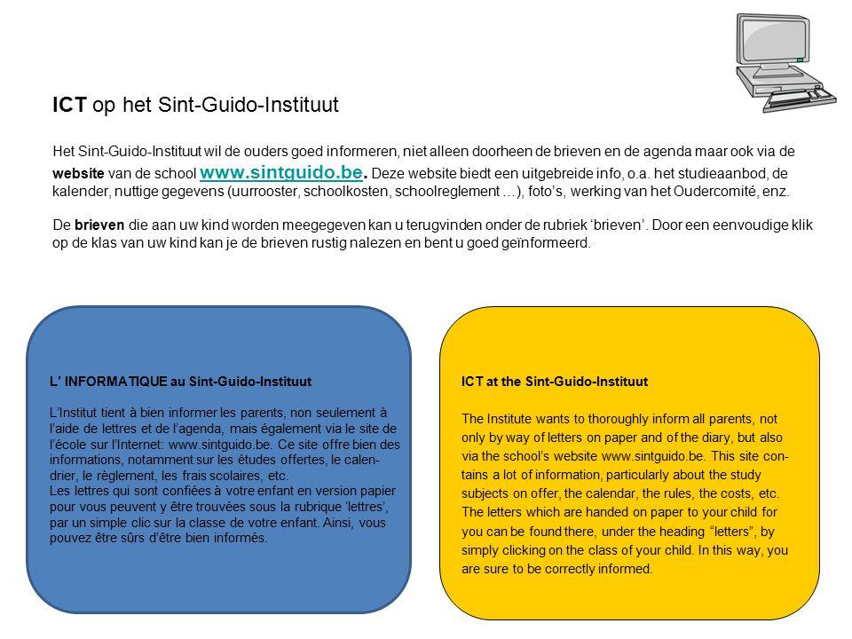 3 L' INFORMATIQUE au Sint-Guido-Instituut L'Institut tient à bien informer les parents, non seulement à l'aide de lettres et de l'agenda, mais égaleme