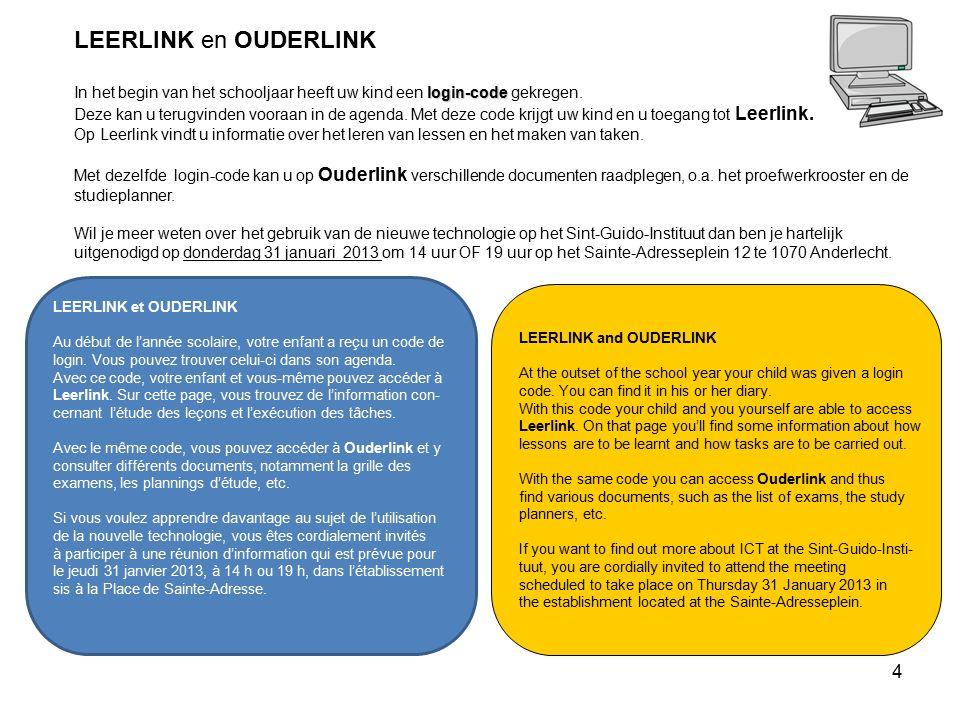 4 LEERLINK et OUDERLINK Au début de l'année scolaire, votre enfant a reçu un code de login. Vous pouvez trouver celui-ci dans son agenda. Avec ce code