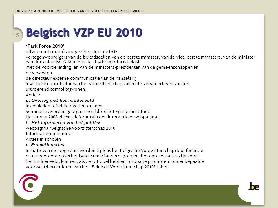 FOD VOLKSGEZONDHEID, VEILIGHEID VAN DE VOEDSELKETEN EN LEEFMILIEU 15 Belgisch VZP EU 2010 'Task Force 2010' uitvoerend comité voorgezeten door de DGE.
