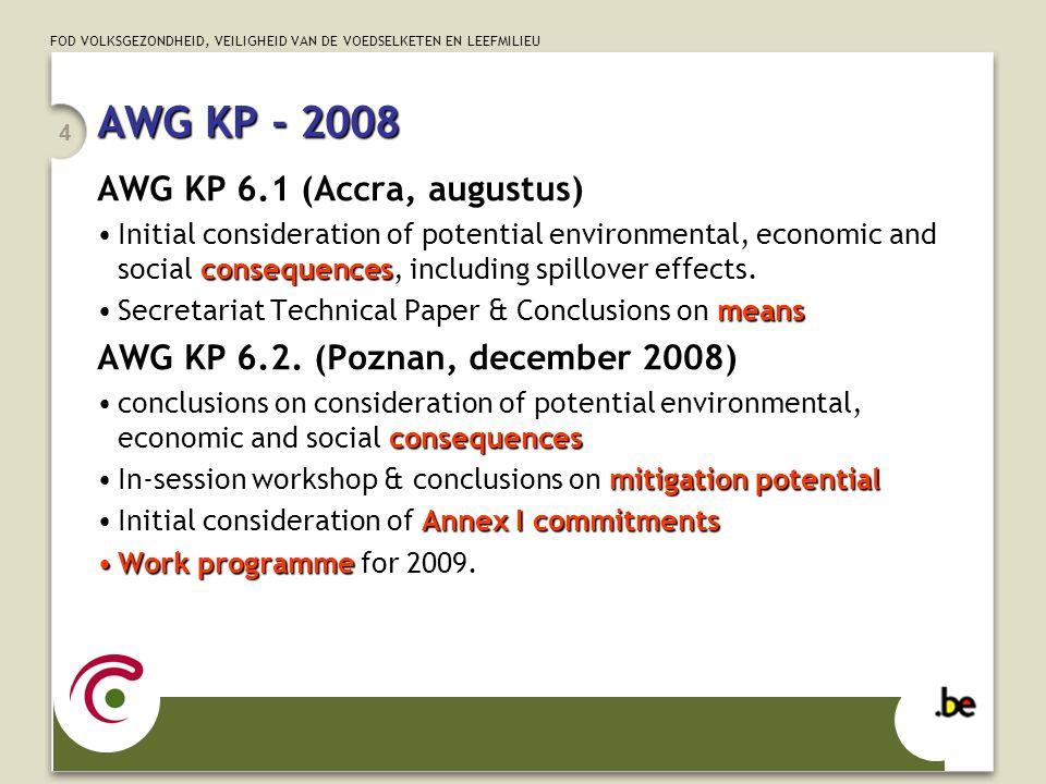 FOD VOLKSGEZONDHEID, VEILIGHEID VAN DE VOEDSELKETEN EN LEEFMILIEU 5 AGW KP - 2009 AWG KP 7 & 8 Conclusions on further commitments by Annex I Parties Conclusions on legal implications Draft decisions on further commitments for CMP.5