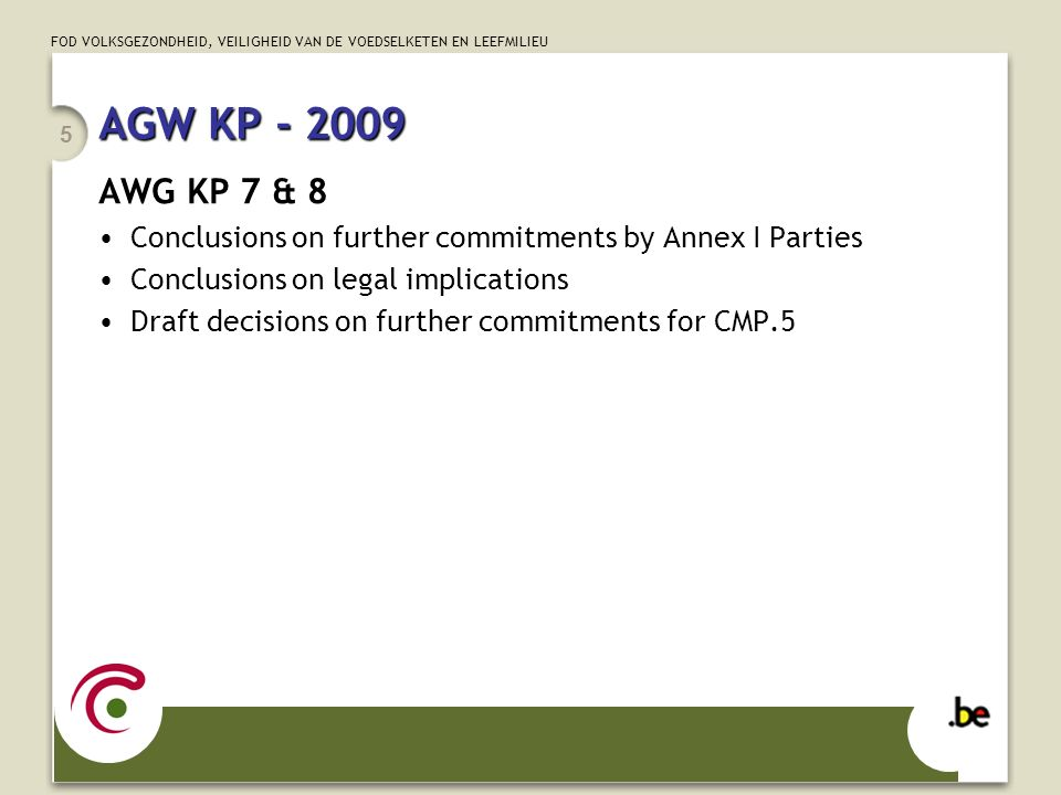 FOD VOLKSGEZONDHEID, VEILIGHEID VAN DE VOEDSELKETEN EN LEEFMILIEU 6 Kyoto Protocol Review CMP 4Review at CMP 4 share of proceedsExtending the share of proceeds to JI and IET to assist in meeting the costs of adaptation Commitments for Annex Ito inscribe Commitments for Annex I Privileges and Immunities flexible mechanismsScope, effectiveness and functioning of flexible mechanisms, including geographical distribution of CDM adverse effectsMinimization of adverse effects, including adverse effects of climate change 'means'Input from the AWG on 'means'