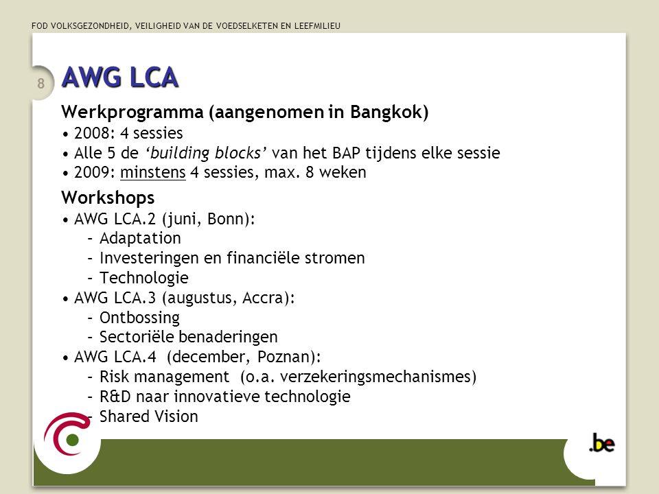 FOD VOLKSGEZONDHEID, VEILIGHEID VAN DE VOEDSELKETEN EN LEEFMILIEU 8 AWG LCA Werkprogramma (aangenomen in Bangkok) 2008: 4 sessies Alle 5 de 'building blocks' van het BAP tijdens elke sessie 2009: minstens 4 sessies, max.