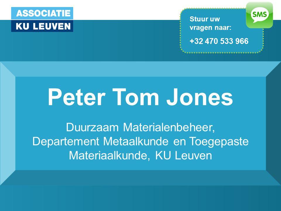 Peter Tom Jones Duurzaam Materialenbeheer, Departement Metaalkunde en Toegepaste Materiaalkunde, KU Leuven Stuur uw vragen naar: +32 470 533 966