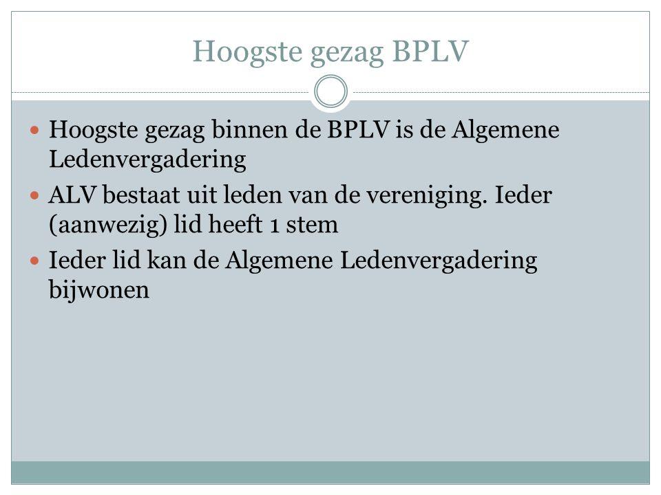 Hoogste gezag BPLV Hoogste gezag binnen de BPLV is de Algemene Ledenvergadering ALV bestaat uit leden van de vereniging. Ieder (aanwezig) lid heeft 1