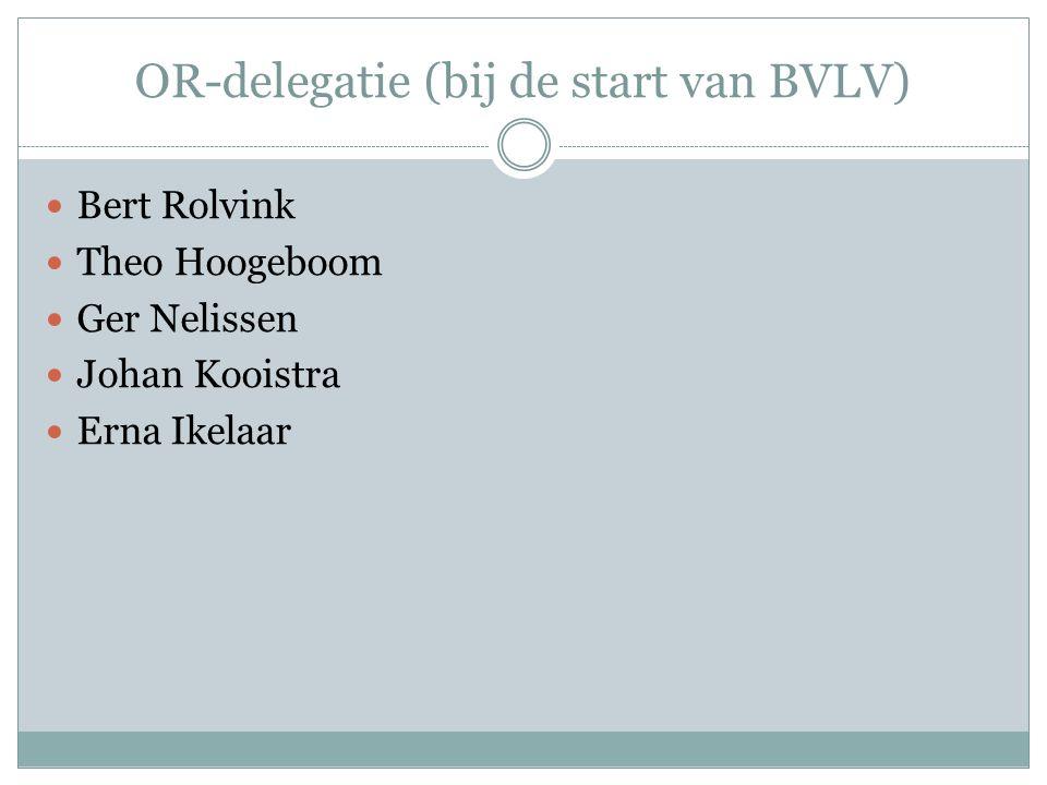OR-delegatie (bij de start van BVLV) Bert Rolvink Theo Hoogeboom Ger Nelissen Johan Kooistra Erna Ikelaar