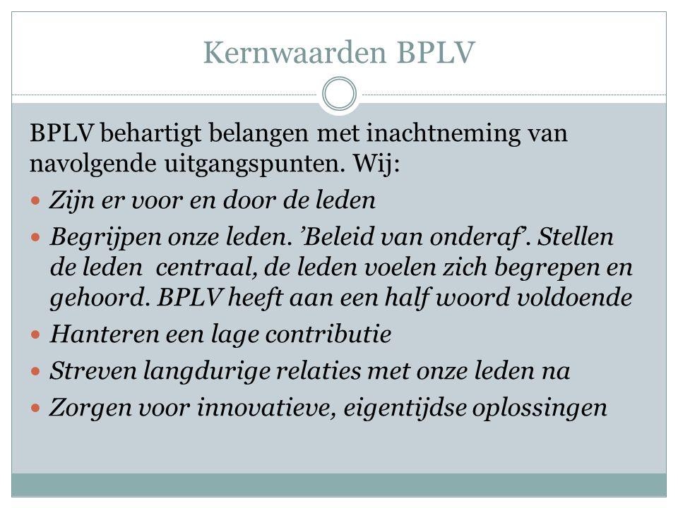 Kernwaarden BPLV BPLV behartigt belangen met inachtneming van navolgende uitgangspunten. Wij: Zijn er voor en door de leden Begrijpen onze leden. 'Bel