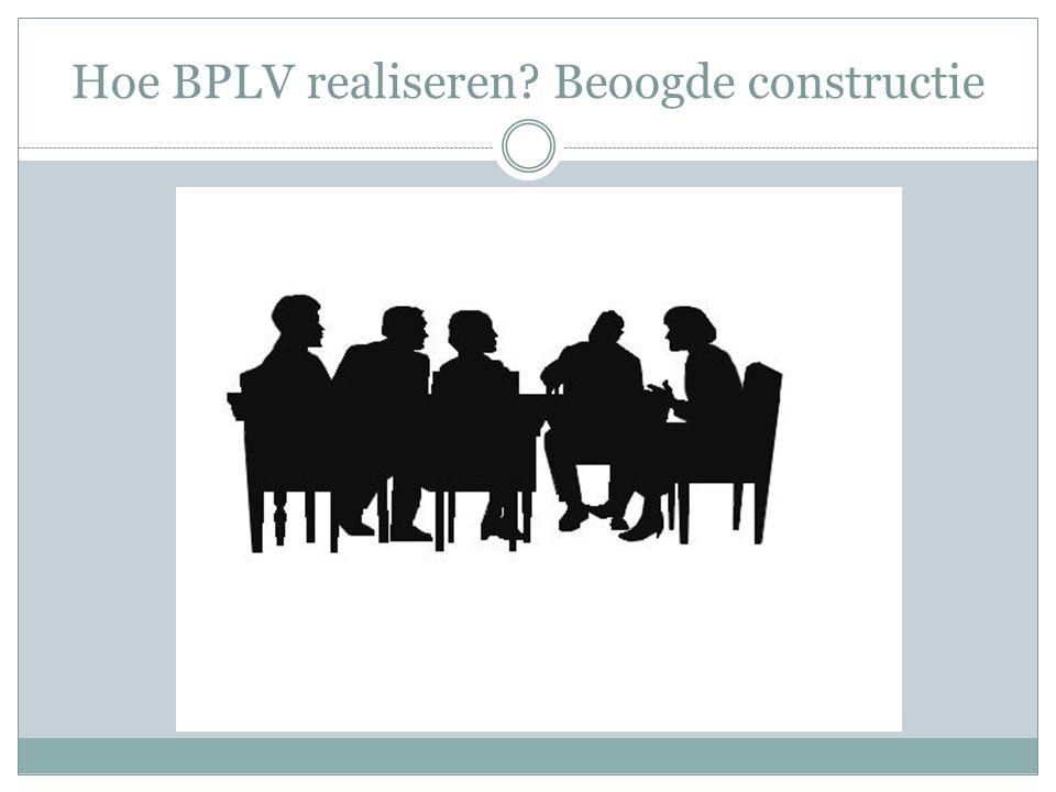 Hoe BPLV realiseren? Beoogde constructie