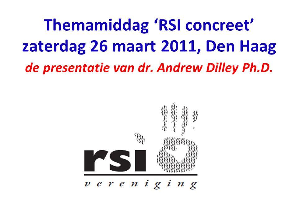Themamiddag 'RSI concreet' zaterdag 26 maart 2011, Den Haag de presentatie van dr. Andrew Dilley Ph.D.