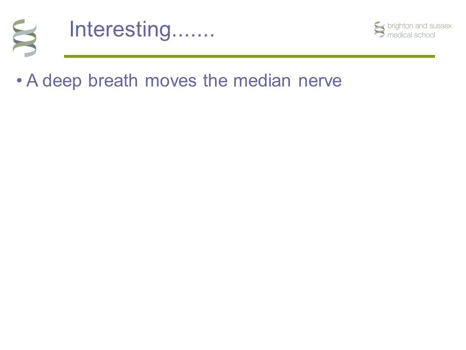 Interesting....... ProximalDistal A deep breath moves the median nerve