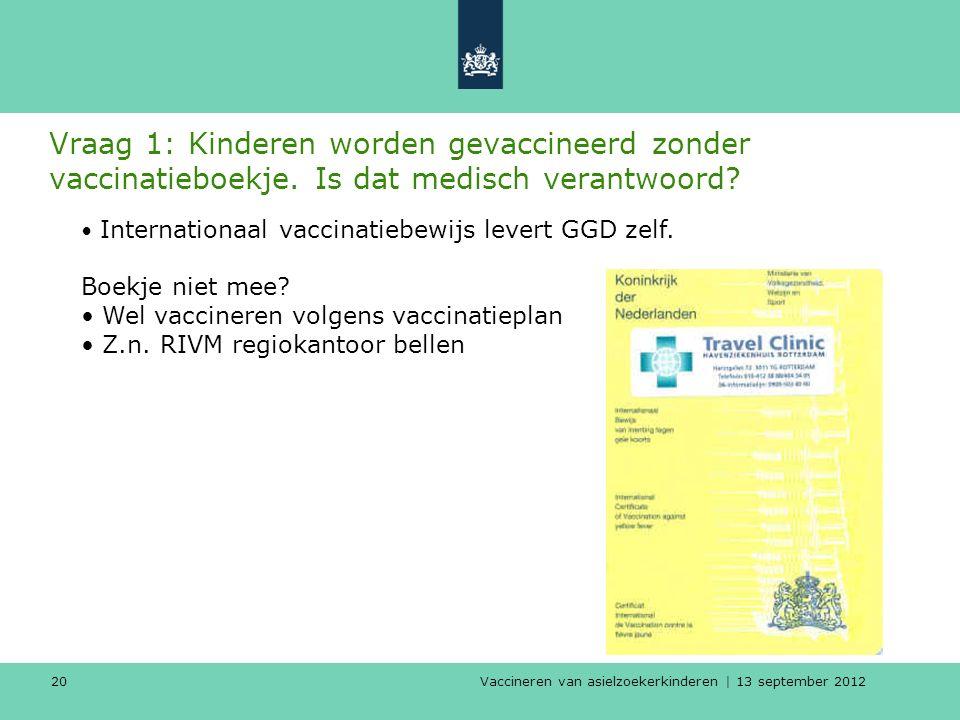 Vaccineren van asielzoekerkinderen | 13 september 2012 20 Vraag 1: Kinderen worden gevaccineerd zonder vaccinatieboekje. Is dat medisch verantwoord? I