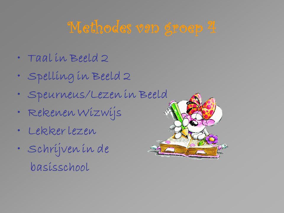 Methodes van groep 4 Taal in Beeld 2 Spelling in Beeld 2 Speurneus/Lezen in Beeld Rekenen Wizwijs Lekker lezen Schrijven in de basisschool
