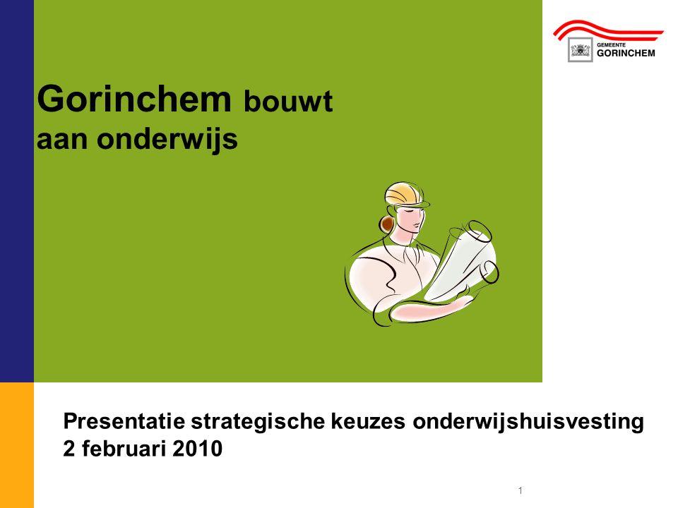 1 Gorinchem bouwt aan onderwijs Presentatie strategische keuzes onderwijshuisvesting 2 februari 2010