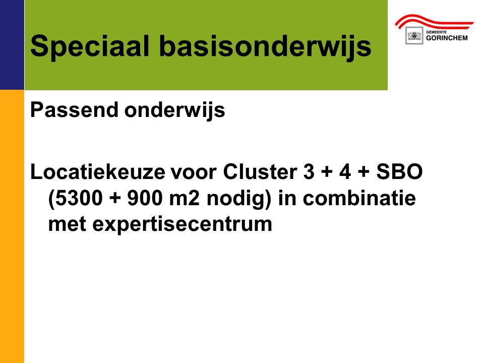 Speciaal basisonderwijs Passend onderwijs Locatiekeuze voor Cluster 3 + 4 + SBO (5300 + 900 m2 nodig) in combinatie met expertisecentrum