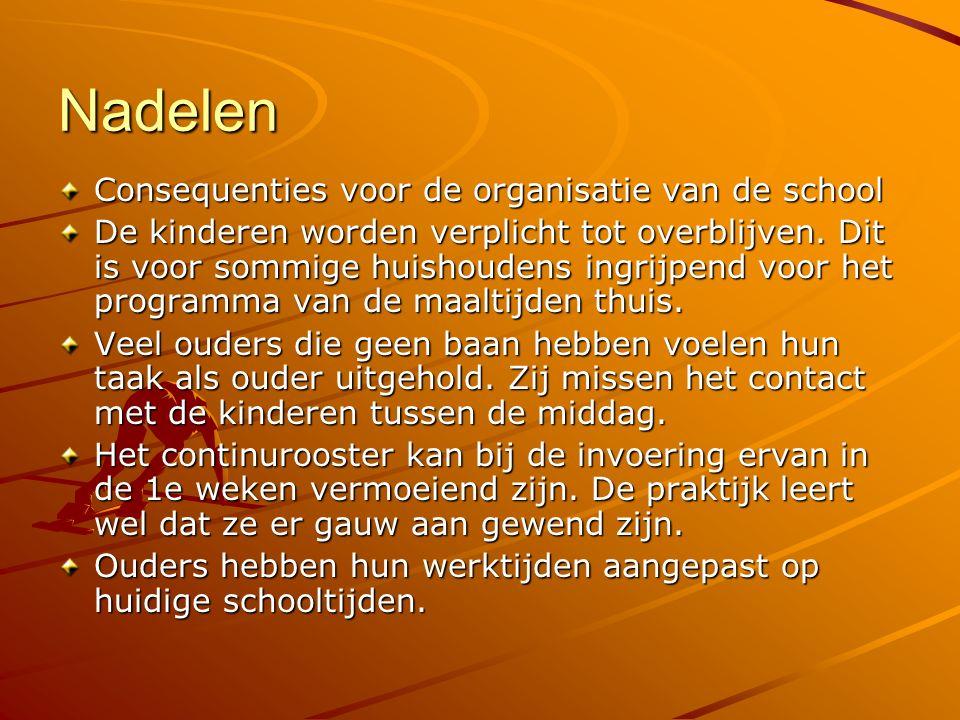 Nadelen Consequenties voor de organisatie van de school De kinderen worden verplicht tot overblijven. Dit is voor sommige huishoudens ingrijpend voor