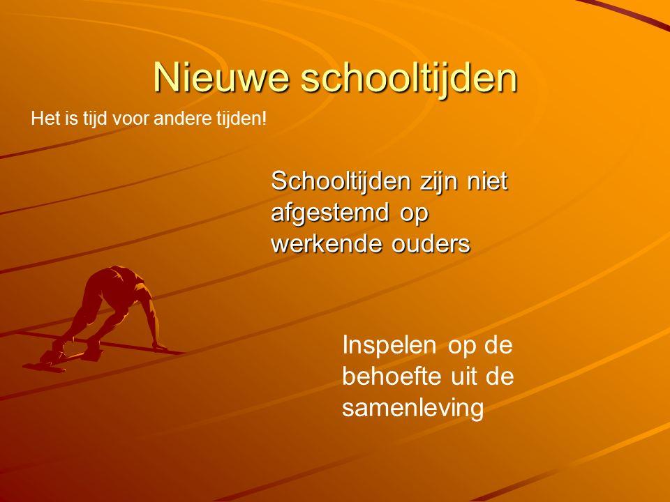 Nieuwe schooltijden Schooltijden zijn niet afgestemd op werkende ouders Het is tijd voor andere tijden! Inspelen op de behoefte uit de samenleving