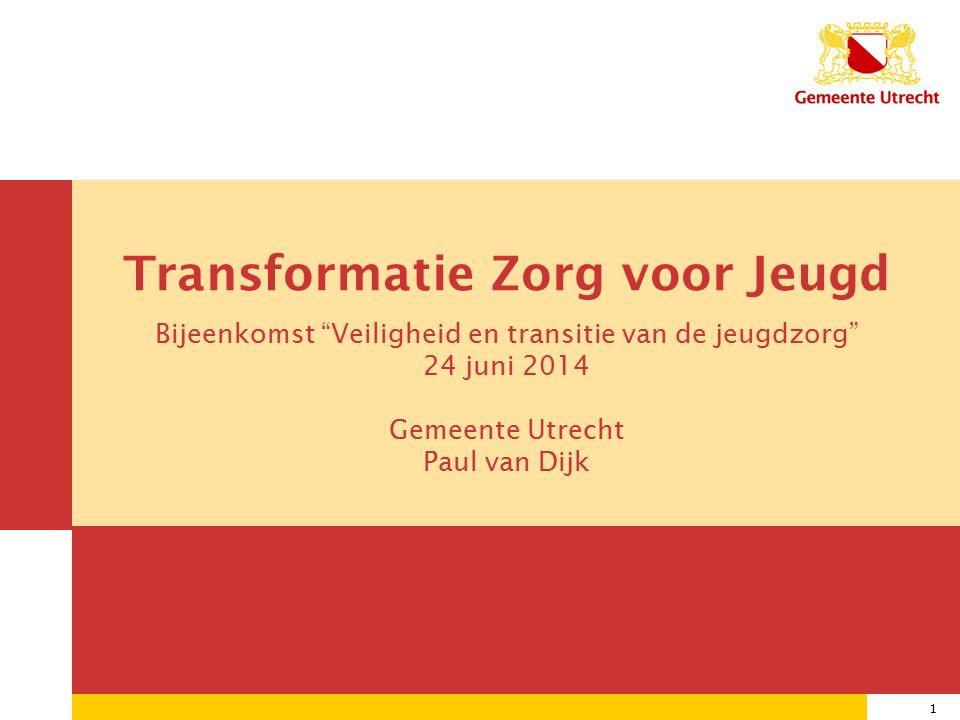 1 30/05/2016 1 Transformatie Zorg voor Jeugd Bijeenkomst Veiligheid en transitie van de jeugdzorg 24 juni 2014 Gemeente Utrecht Paul van Dijk