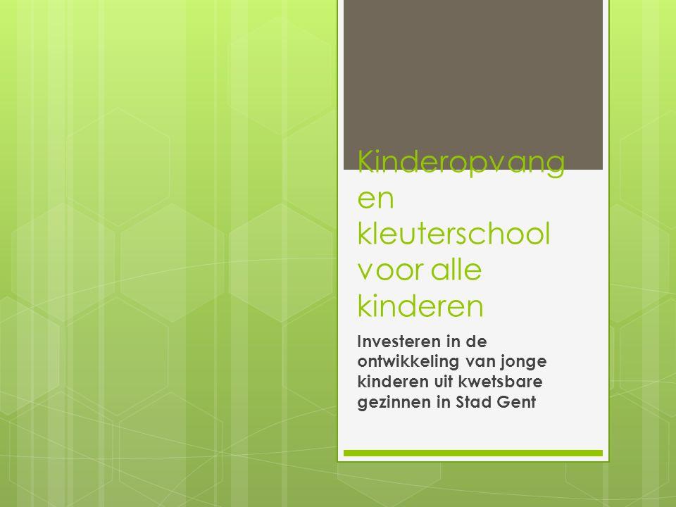 Kinderopvang en kleuterschool voor alle kinderen Investeren in de ontwikkeling van jonge kinderen uit kwetsbare gezinnen in Stad Gent