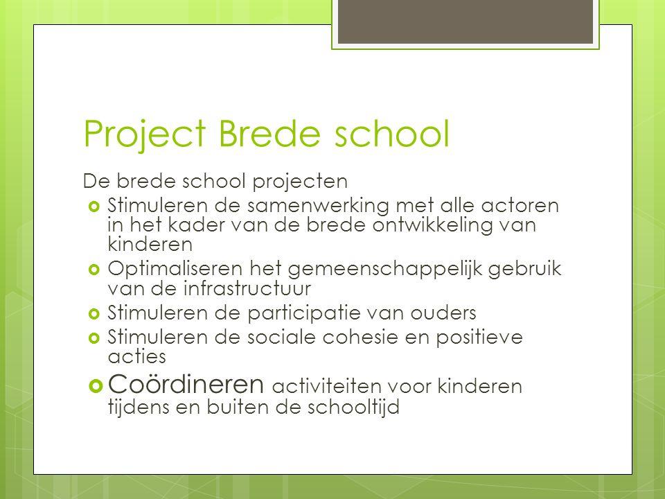Project Brede school De brede school projecten  Stimuleren de samenwerking met alle actoren in het kader van de brede ontwikkeling van kinderen  Opt