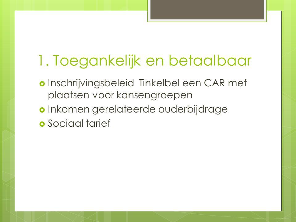 1. Toegankelijk en betaalbaar  Inschrijvingsbeleid Tinkelbel een CAR met plaatsen voor kansengroepen  Inkomen gerelateerde ouderbijdrage  Sociaal t