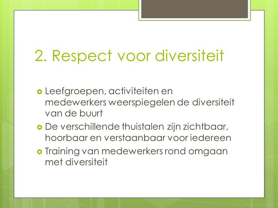 2. Respect voor diversiteit  Leefgroepen, activiteiten en medewerkers weerspiegelen de diversiteit van de buurt  De verschillende thuistalen zijn zi