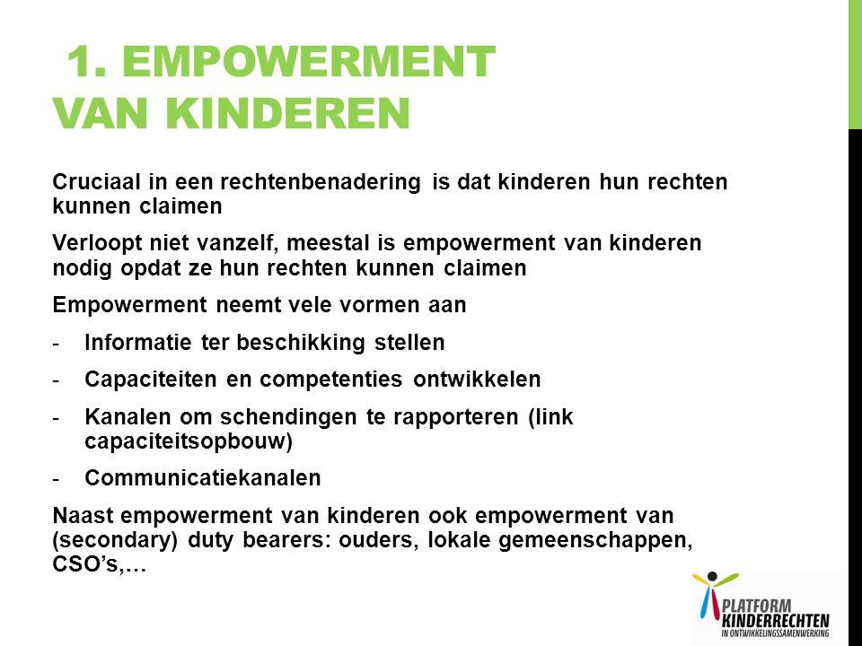 1. EMPOWERMENT VAN KINDEREN Cruciaal in een rechtenbenadering is dat kinderen hun rechten kunnen claimen Verloopt niet vanzelf, meestal is empowerment