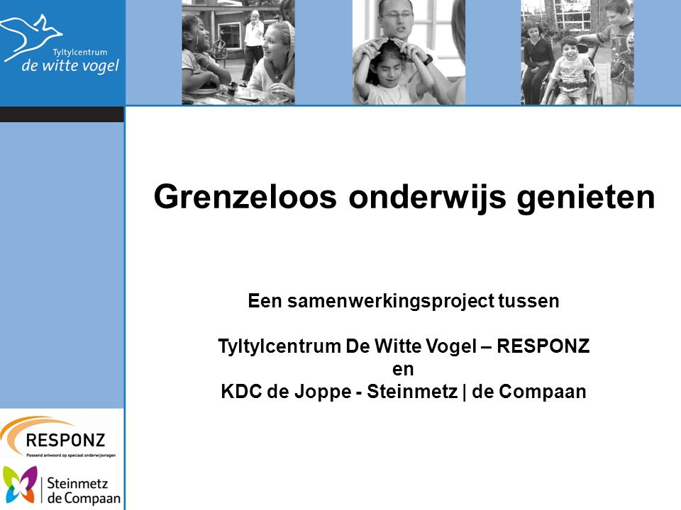 Grenzeloos onderwijs genieten Een samenwerkingsproject tussen Tyltylcentrum De Witte Vogel – RESPONZ en KDC de Joppe - Steinmetz | de Compaan