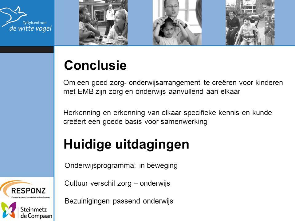 Conclusie Om een goed zorg- onderwijsarrangement te creëren voor kinderen met EMB zijn zorg en onderwijs aanvullend aan elkaar Herkenning en erkenning