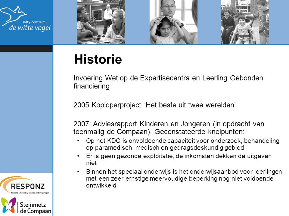 Invoering Wet op de Expertisecentra en Leerling Gebonden financiering 2005 Koploperproject 'Het beste uit twee werelden' 2007: Adviesrapport Kinderen