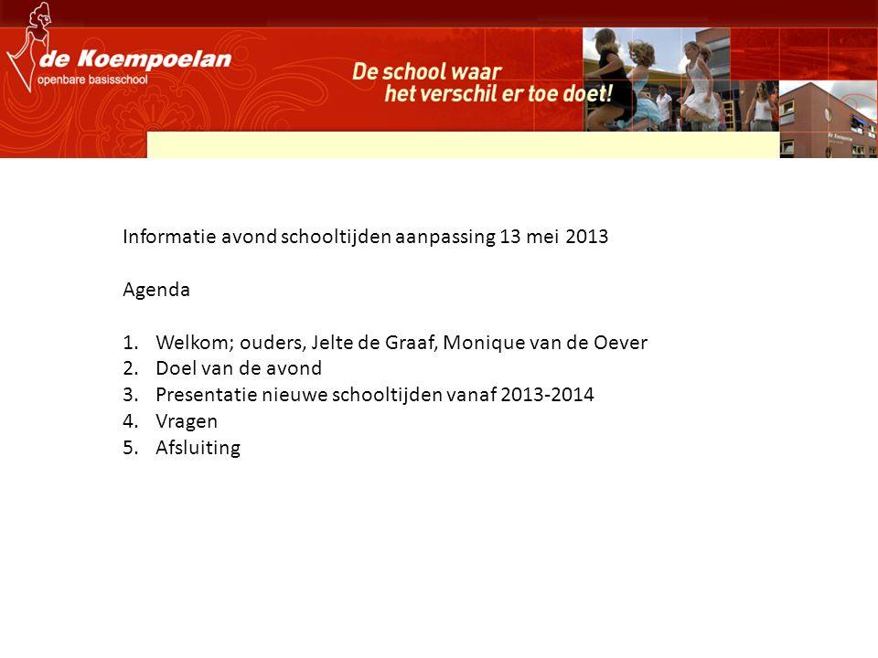 Informatie avond schooltijden aanpassing 13 mei 2013 Agenda 1.Welkom; ouders, Jelte de Graaf, Monique van de Oever 2.Doel van de avond 3.Presentatie n