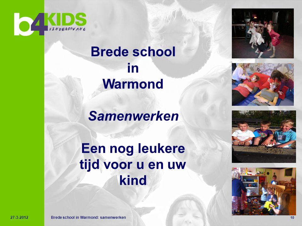 10 Brede school in Warmond: samenwerken Brede school in Warmond Samenwerken Een nog leukere tijd voor u en uw kind 27-3-2012