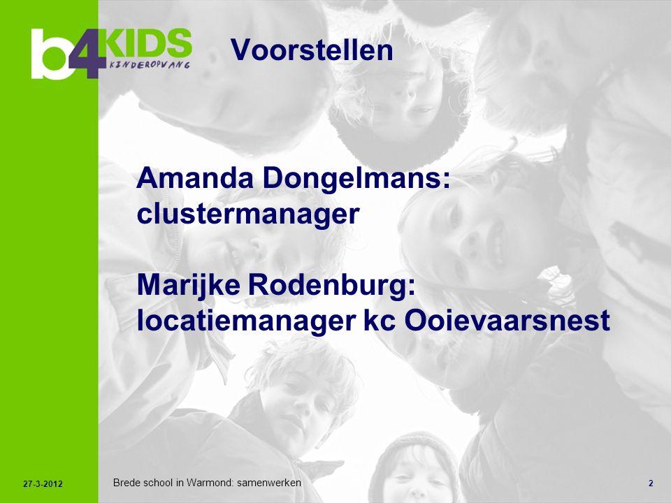 2 Brede school in Warmond: samenwerken Voorstellen Amanda Dongelmans: clustermanager Marijke Rodenburg: locatiemanager kc Ooievaarsnest 27-3-2012