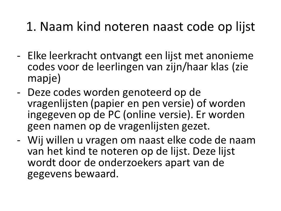 1. Naam kind noteren naast code op lijst -Elke leerkracht ontvangt een lijst met anonieme codes voor de leerlingen van zijn/haar klas (zie mapje) -Dez