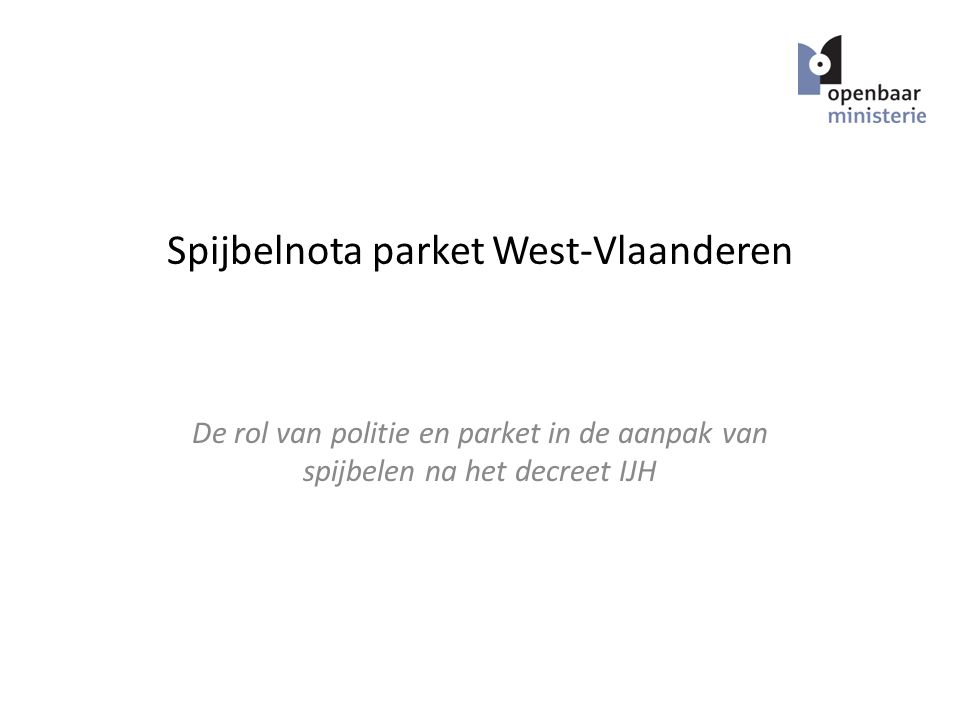 Spijbelnota parket West-Vlaanderen De rol van politie en parket in de aanpak van spijbelen na het decreet IJH