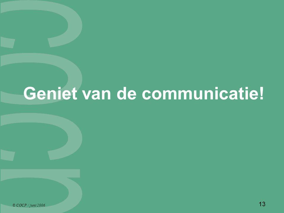© COCP / juni 2006 13 Geniet van de communicatie!