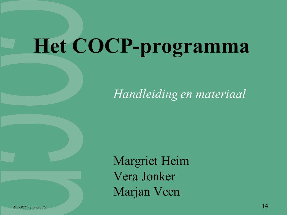 © COCP / juni 2006 14 Het COCP-programma Handleiding en materiaal Margriet Heim Vera Jonker Marjan Veen