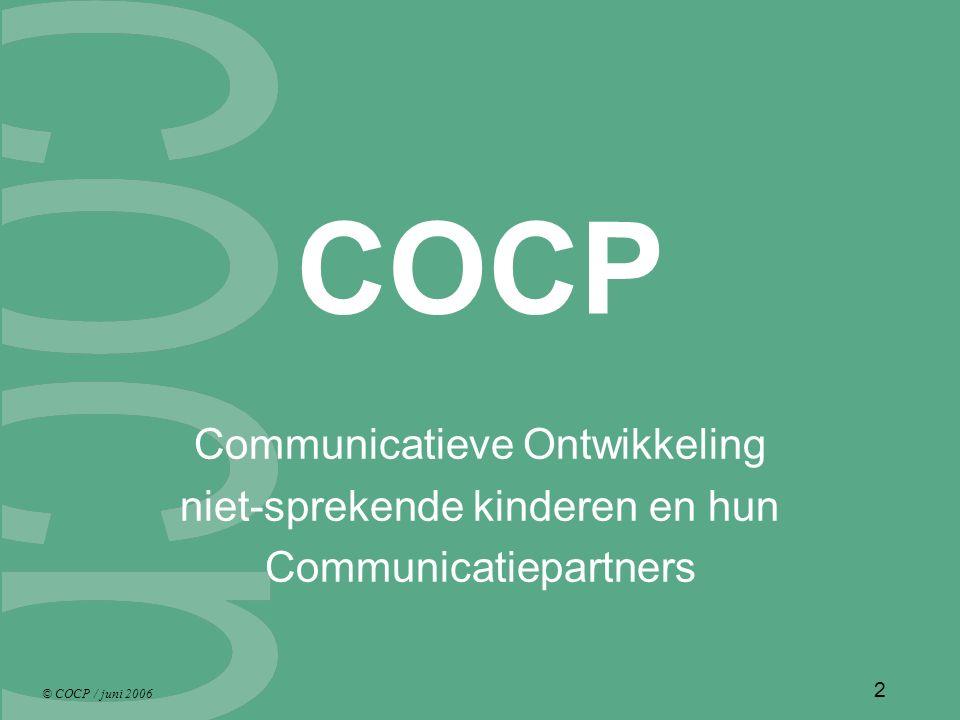 © COCP / juni 2006 23 Top tien COCP-onderdelen 1tekst tien partnerstrategieën8,123 2tekst communicatieve functies8,023 3tekst communicatievormen7,923 4schema communicatieve functies7,619 5schema communicatievormen7,619 6richtlijnen analyse video-opnames7,616 7richtlijnen test ontwikkelingsniveau7,510 8richtlijnen begeleidingsgesprekken7,516 9evaluatieformulier video-opnames7,518 10vragenlijsten communicatiepartners7,417