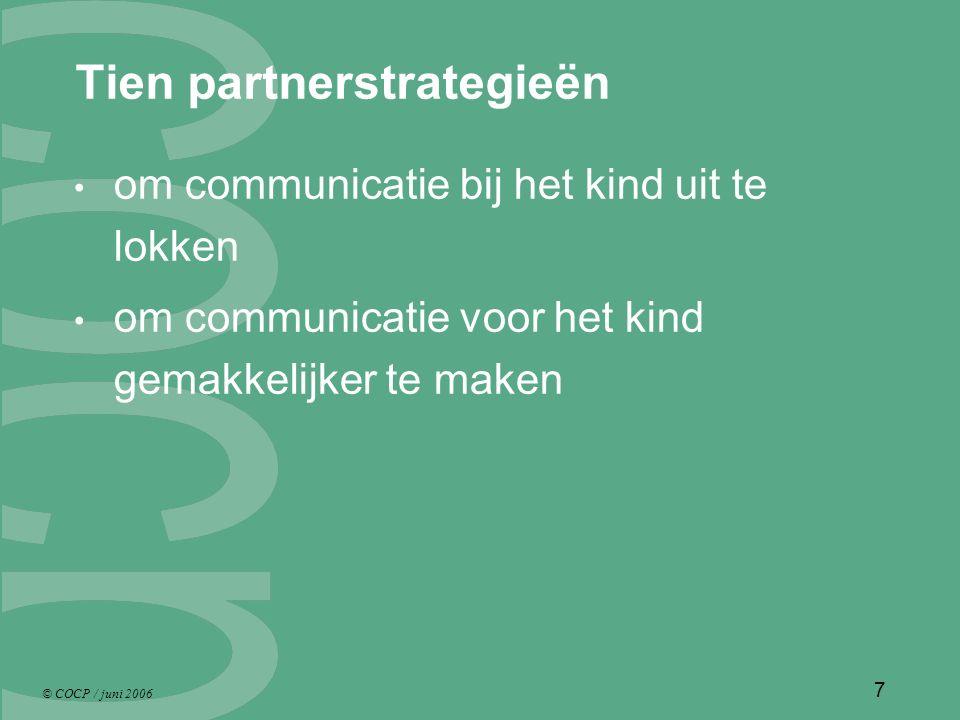 © COCP / juni 2006 7 Tien partnerstrategieën om communicatie bij het kind uit te lokken om communicatie voor het kind gemakkelijker te maken