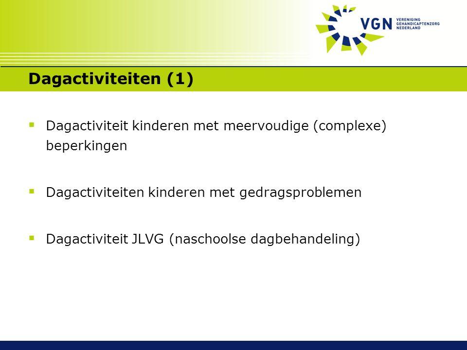 Dagactiviteiten (1)  Dagactiviteit kinderen met meervoudige (complexe) beperkingen  Dagactiviteiten kinderen met gedragsproblemen  Dagactiviteit JLVG (naschoolse dagbehandeling)