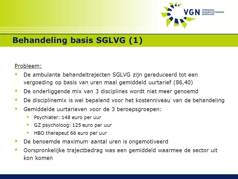 Behandeling basis SGLVG (1) Probleem:  De ambulante behandeltrajecten SGLVG zijn gereduceerd tot een vergoeding op basis van uren maal gemiddeld uurt